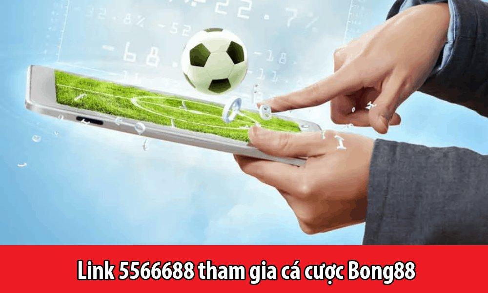 Link 5566688 tham gia cá cược Bong88