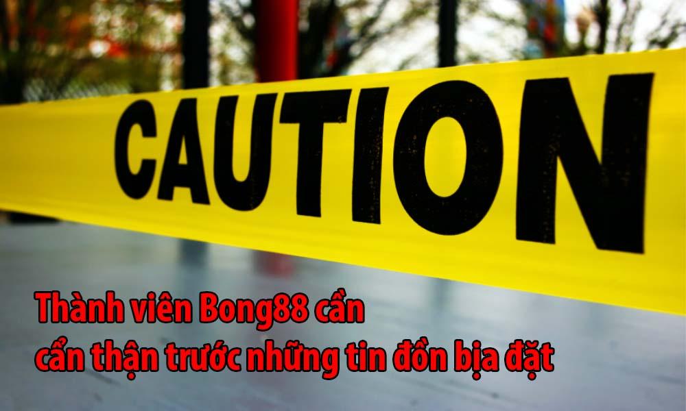 Thành viên Bong88 cần cẩn thận trước những tin đồn bịa đặt
